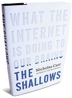 "The Shallows: What the Internet is Doing to Our Brains by Nicholas Carr ""This is a book to shake up the world."" —Ann Patchett"