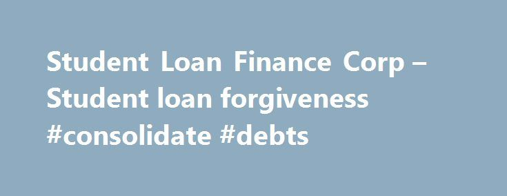 Student Loan Finance Corp – Student loan forgiveness #consolidate #debts http://debt.nef2.com/student-loan-finance-corp-student-loan-forgiveness-consolidate-debts/  #debt forgiveness programs # At Student Loan Debt Solution. we are proud to help college graduates with repayment of their loans so they can start their new lives and new careers with no big worries and less stress. We believe that everyone should have the right to higher education, but scholarships, grants and saved funds…
