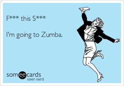 Search results for 'zumba' Ecards from Free and Funny cards and hilarious Posts | someecards.com