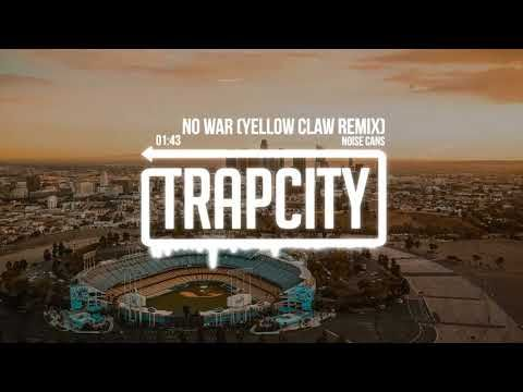 Noise Cans - No War (Yellow Claw Remix) - YouTube // Trap, music