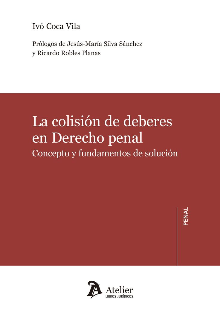 La colisión de deberes en derecho penal / Ivó Coca Vila.. -- Barcelona : Atelier, 2016.
