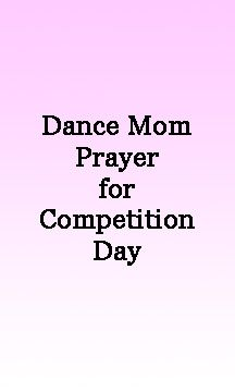 Dance Mom Prayer - So true! omg, from praying that other parents and family members aren't complete morons to the very last line that is so incredibly important. Love this.