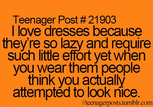 """I don't get why people ask why you're """"dressed up/fancy"""" if you wear a dress.. Less effort and comfier than jeans!"""