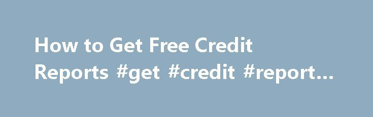 How to Get Free Credit Reports #get #credit #report #for #free http://credit.remmont.com/how-to-get-free-credit-reports-get-credit-report-for-free/  #how do i obtain a free credit report # How to Get Free Credit Reports One of the first step Read More...The post How to Get Free Credit Reports #get #credit #report #for #free appeared first on Credit.
