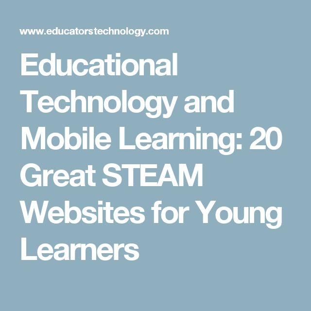 Educational Technology and Mobile Learning: 20 Great STEAM Websites for Young Learners