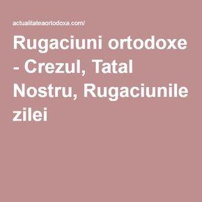 Rugaciuni ortodoxe - Crezul, Tatal Nostru, Rugaciunile zilei
