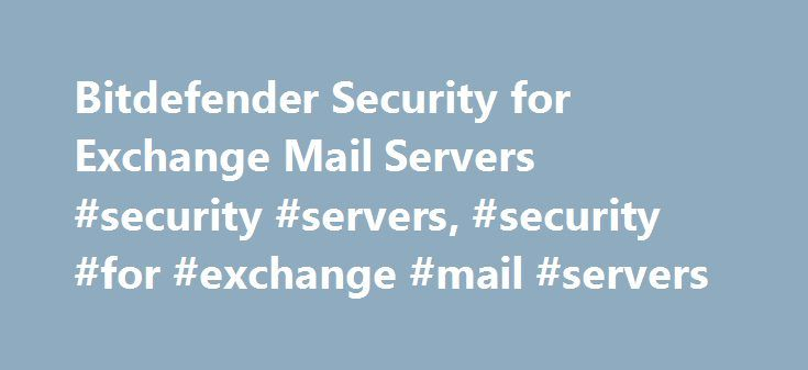 Bitdefender Security for Exchange Mail Servers #security #servers, #security #for #exchange #mail #servers http://oregon.remmont.com/bitdefender-security-for-exchange-mail-servers-security-servers-security-for-exchange-mail-servers/  # Best antispam protection for mail servers: Golden SPAM + award winner for two years in a row from Virus Bulletin; Installs in minutes; Real time antimalware, antivirus, anti-phishing and antispam based on Bitdefender Global Protective Network; Covers any email…