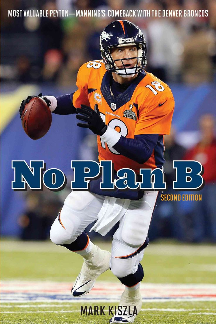 No Plan B: Most Valuable Peyton—Manning's Comeback With the Denver Broncos