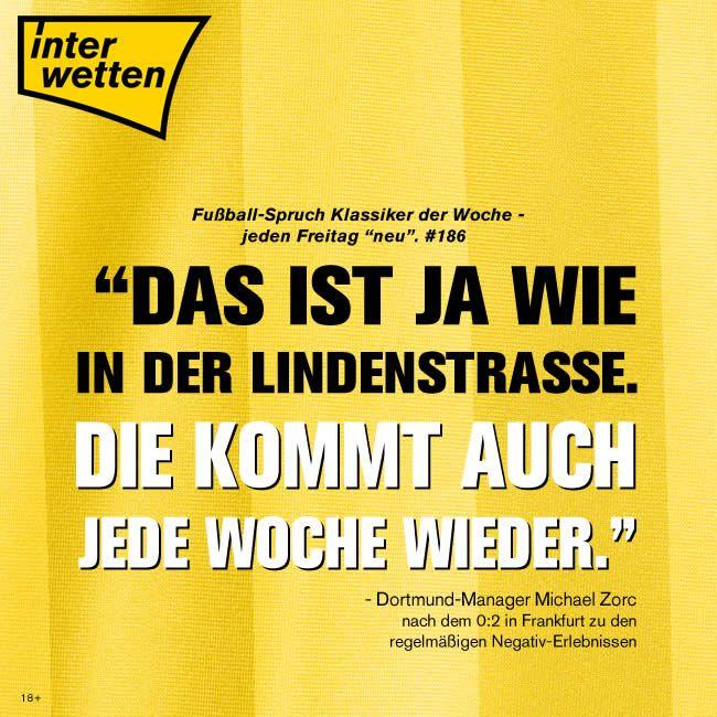 """Fußball-Spruch Klassiker der Woche. #186. """"Das ist ja wie in der Lindenstraße. Die kommt auch jede Woche wieder."""" Dortmund-Manager Michael Zorc nach dem 0:2 in Frankfurt zu den regelmäßigen Negativ-Erlebnissen"""