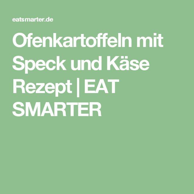 Ofenkartoffeln mit Speck und Käse Rezept | EAT SMARTER