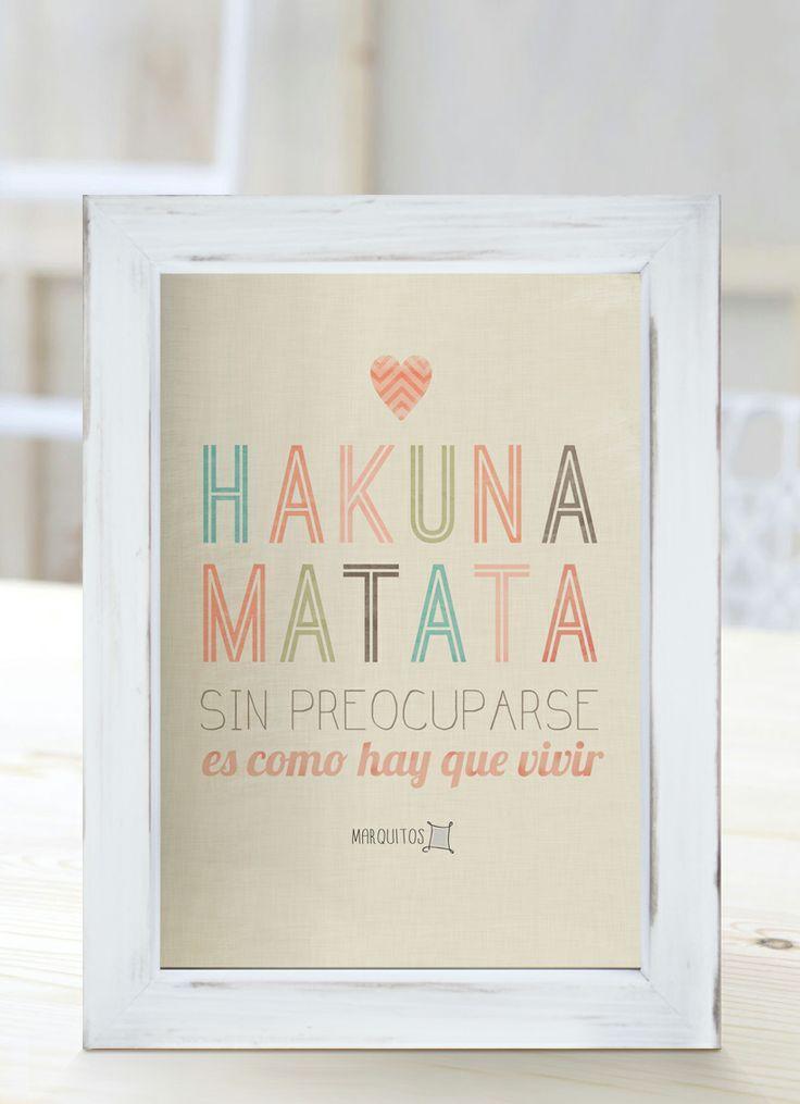 Hakuna matata. Sin preocuparse es como hay que vivir.  [Cuadros con frases]: