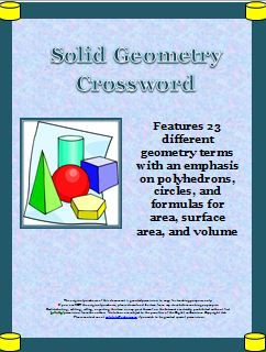 This solid geometry crossword puzzle emphasizes polyhedrons, circles, and formulas for area, surface area, and volume. It is designed to practice and review geometric vocabulary as well as to recognize formulas.  It is a free-form crossword puzzle that features 23 different geometric terms or formulas.  The 23 clues are in the form of definitions or a formula format. Some of the words included are: sphere, tetrahedron, polyhedron, pyramid, circumference, cylinder, and volume.  There are ten…