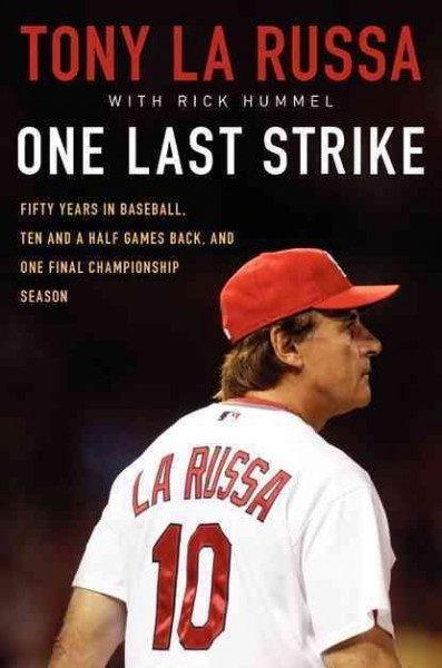 One Last Strike : Fifty Years in Baseball, Ten and a Half Games Back, and One Final Championship Season by Tony La Russa with Rick Hummel. In this exciting comeback story, the legendary baseball manager, in his first ever memoir, takes readers behind the scenes of the St. Louis Cardinals 2011 season, detailing the extraordinary journey that resulted in one of the most dramatic World Series of all time.
