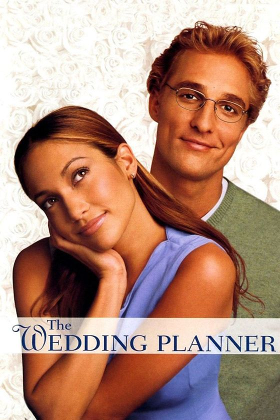 20 The Wedding Planner 2001 Jennifer Lopez Is The Wedding Planner And Matthew McConaughey Is