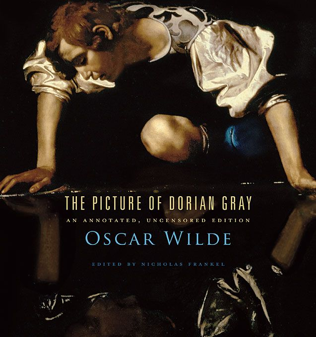 The Picture of Dorian Gray: An Annotated, Uncensored Edition | Oscar Wilde, edited by Nicholas Frankel |  http://www.hup.harvard.edu/catalog.php?isbn=9780674057920