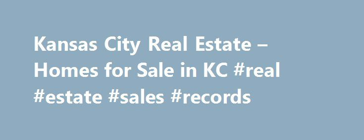 Kansas City Real Estate – Homes for Sale in KC #real #estate #sales #records http://philippines.remmont.com/kansas-city-real-estate-homes-for-sale-in-kc-real-estate-sales-records/  #kansas city real estate # RE/MAX Kansas City Real Estate, Homes For Sale and Community Information The Kansas City area offers many diverse choices of places to live, affordable real estate options, numerous attractions and countless places of interest. Discover what makes each place unique from the local experts…