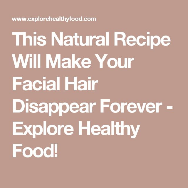 This Natural Recipe Will Make Your Facial Hair Disappear Forever - Explore Healthy Food!
