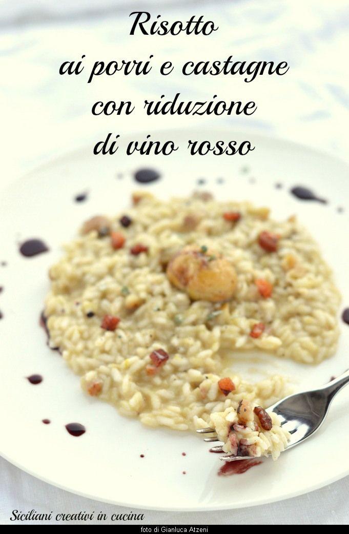 Risotto ai Porri e Castagne con Riduzione di Vino Rosso - Siciliani Creativi in Cucina
