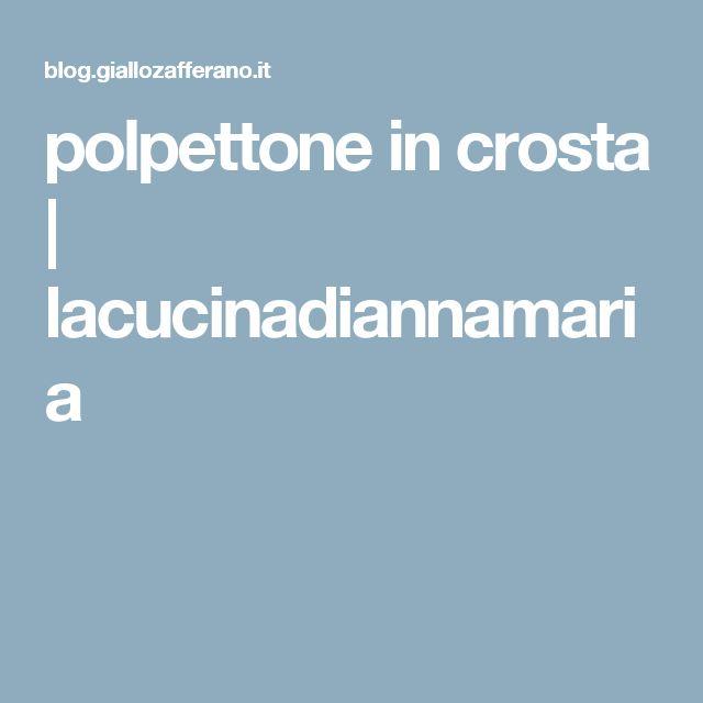 polpettone in crosta | lacucinadiannamaria