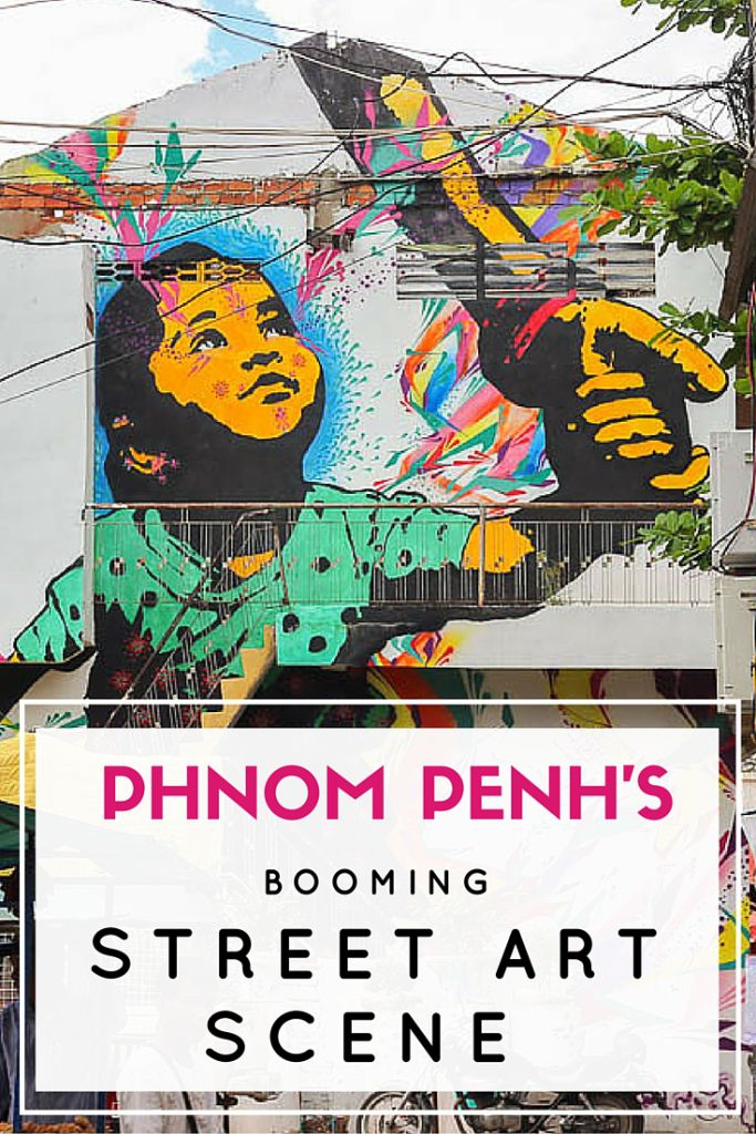 Phnom Penh's Booming Street Art Scene • Travel Lush