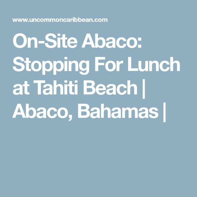 On-Site Abaco: Stopping For Lunch at Tahiti Beach | Abaco, Bahamas |