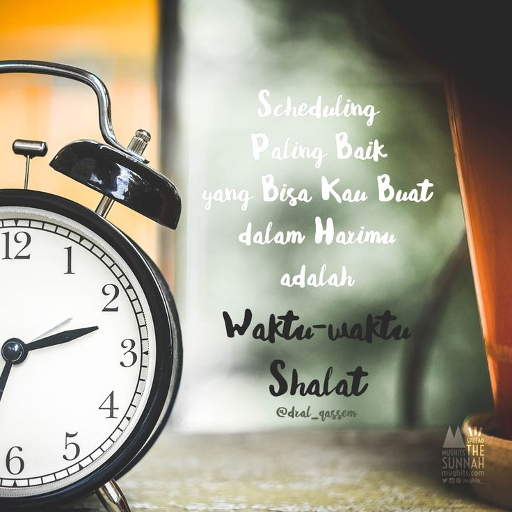 Scheduling Paling Baik yang Bisa Kau Buat dalam Harimu adalah Waktu-waktu Shalat