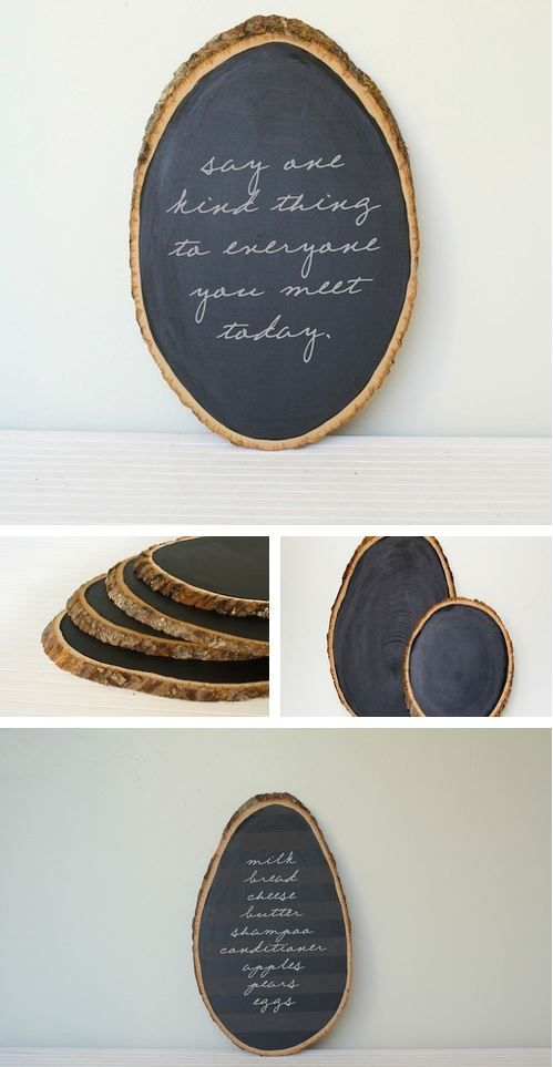 Slices of tree trunk, painted with black- board paint = home made chalk boards!                                                                                                                                                                                 Plus