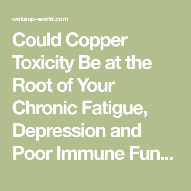 Could Copper Toxicity Be at the Root of Your Chronic Fatigue, Depression and Poor Immune Function? | Wake Up World