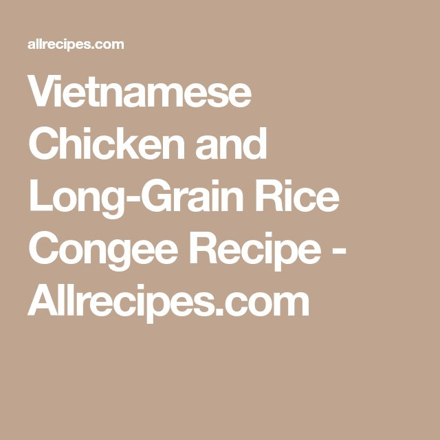 Vietnamese Chicken and Long-Grain Rice Congee Recipe - Allrecipes.com