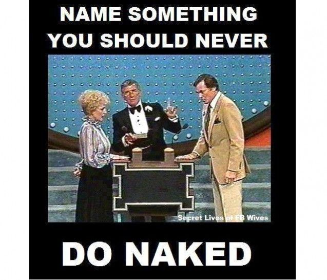 things you should never do naked