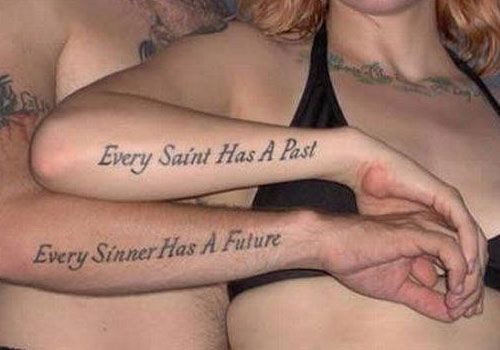"""""""Every saint has a past, Every sinner has a future."""" his & hers tattoos."""