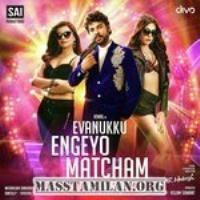 Evanukku Engeyo Matcham Irukku Mp3 Song Mp3 Song Download Songs