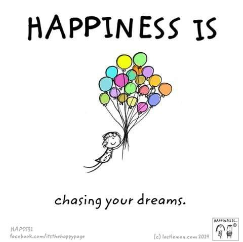 Happiness is...chasing your dreams