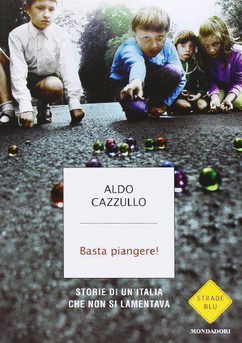 Basta piangere! Storie di un'Italia che non si lamentava di Aldo Cazzullo, http://www.amazon.it/dp/880463345X/ref=cm_sw_r_pi_dp_UzpPsb1JS8G6Z