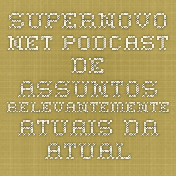 supernovo.net Podcast de assuntos relevantemente atuais da atualidade