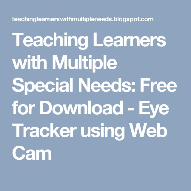 Teaching Learners with Multiple Special Needs: Free for Download - Eye Tracker using Web Cam