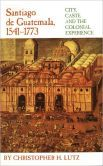 Santiago de Guatemala, 1541-1773: City, Caste, and the Colonial Experience