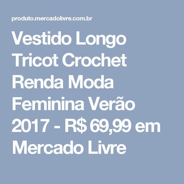 Vestido Longo Tricot Crochet Renda Moda Feminina Verão 2017 - R$ 69,99 em Mercado Livre