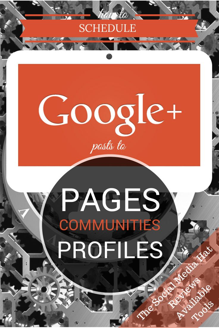How to Schedule Google+ Posts to Pages, Communities  Profiles! A complete round-up of all available tools.