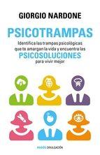 psicotrampas: identifica las trampas psicologicas que te amargan la vida y encuentra las psicosoluciones para vivir mejor-giorgio nardone-97...