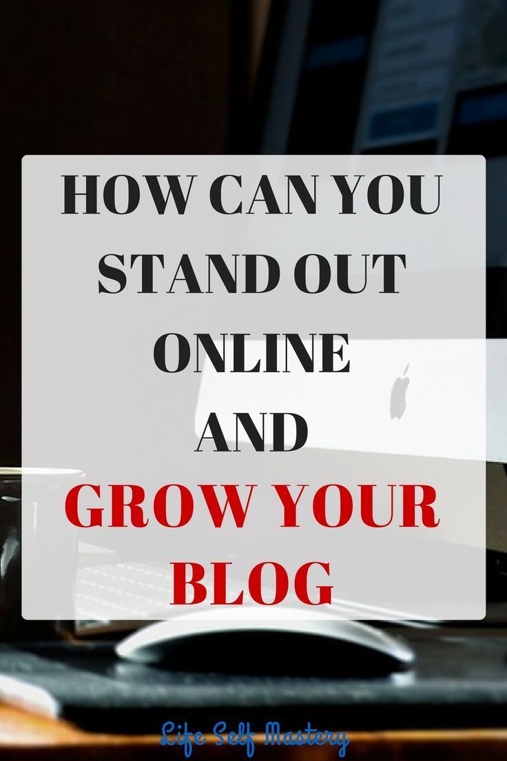 How can you stand out online and grow your blog