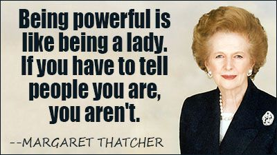 Being powerful is like being a lady. If you have to tell people you are, you aren't.