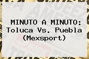 http://tecnoautos.com/wp-content/uploads/imagenes/tendencias/thumbs/minuto-a-minuto-toluca-vs-puebla-mexsport.jpg Toluca vs Puebla. MINUTO A MINUTO: Toluca vs. Puebla (Mexsport), Enlaces, Imágenes, Videos y Tweets - http://tecnoautos.com/actualidad/toluca-vs-puebla-minuto-a-minuto-toluca-vs-puebla-mexsport/