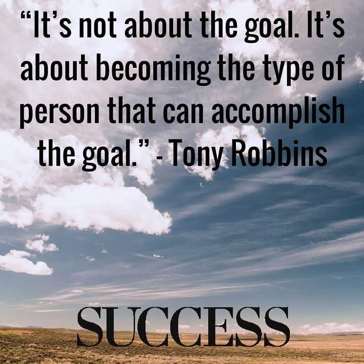 """It's not about the goal. It's about becoming the type of person that accomplish the goal."" — Tony Robbins  Discover how to set and accomplish more powerful goals."