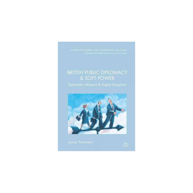 British Public Diplomacy and Soft Power : Diplomatic Influence and the Digital Revolution (Hardcover)