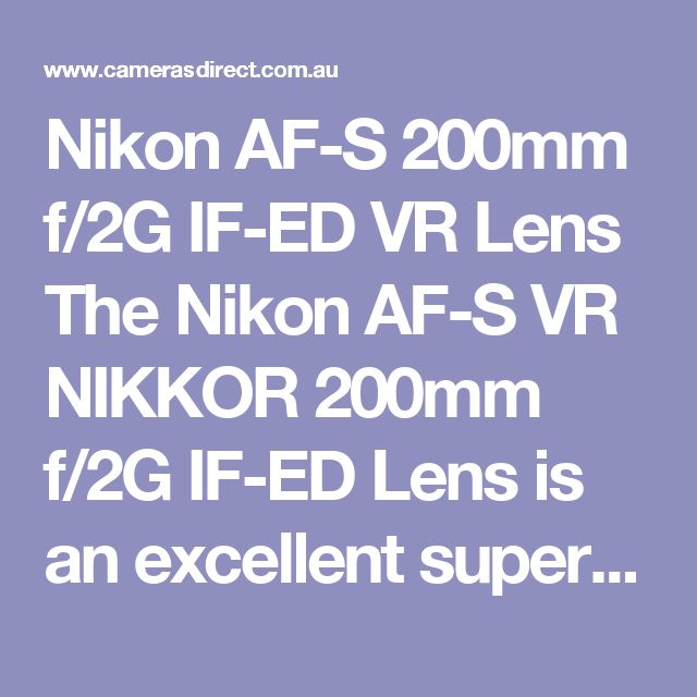Nikon AF-S 200mm f/2G IF-ED VR Lens The Nikon AF-S VR NIKKOR 200mm f/2G IF-ED Lens is an excellent super-photo prime lens which is aimed at the advanced level DSLR user. This great lens has some fantastic features such as VR performance with Automatic detection of panning, Electronic Focus Pre-set Operation, High Performance Nikon Super Integrated Coating and top of the line low light performance with a fast f/2.0 capability.  The Nikon AF-S VR NIKKOR 200mm f/2G IF-ED Lens is a great choice…