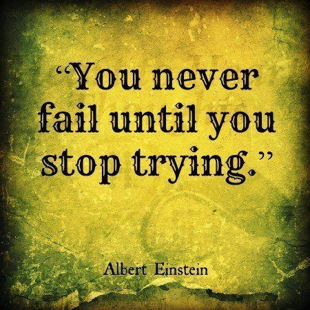 You never fail until you stop trying. – Albert Einstein thedailyquotes.com