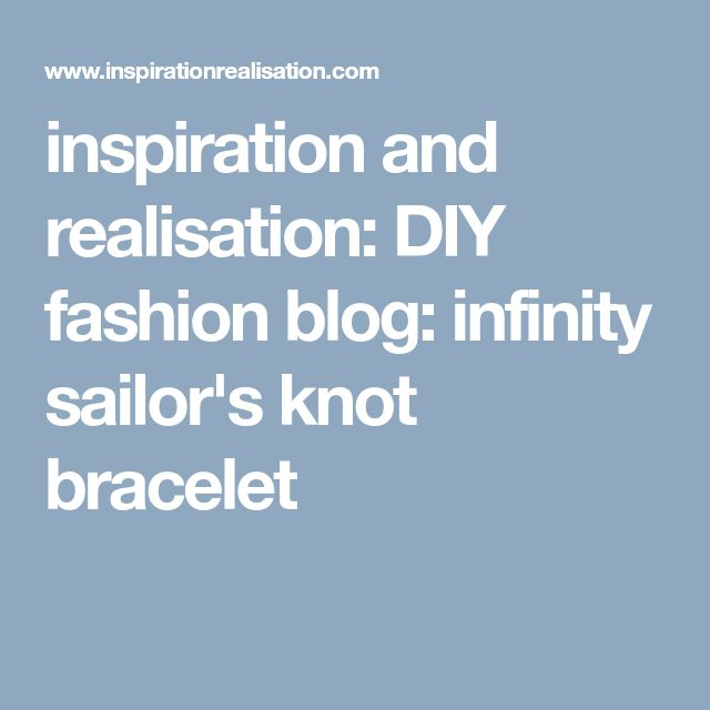 inspiration and realisation: DIY fashion blog: infinity sailor's knot bracelet