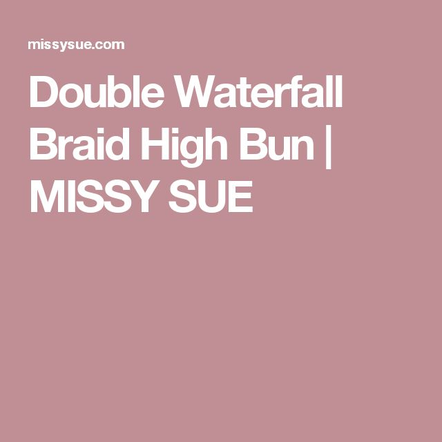 Double Waterfall Braid High Bun | MISSY SUE