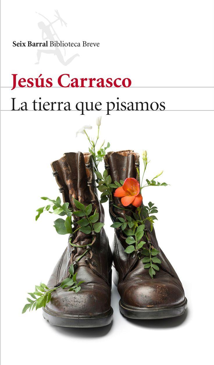La tierra que pisamos, de Jesús Carrasco. Una novela sobre el inesperado poder de los extrañospara alumbrar nuestra propia desnudez.
